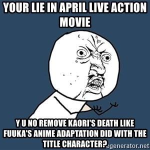Y U No - Your Lie in April live action movie y u no remove Kaori's death like Fuuka's anime adaptation did with the title character?