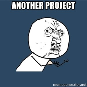 Y U No - Another project