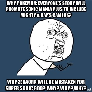 Y U No - Why Pokemon: Everyone's Story will promote Sonic Mania Plus to include Mighty & Ray's cameos? Why Zeraora will be mistaken for Super Sonic God? Why? Why? Why?