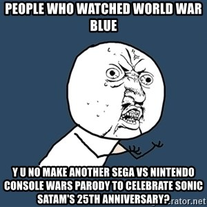 Y U No - People who watched World War Blue y u no make another Sega vs Nintendo console wars parody to celebrate Sonic SatAM's 25th anniversary?