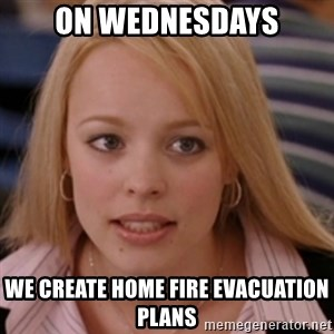 mean girls - on wednesdays we create home fire evacuation plans