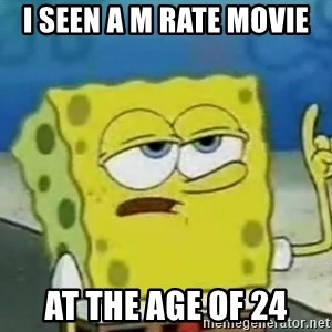 Tough Spongebob - i seen a m rate movie At THE AGE OF 24