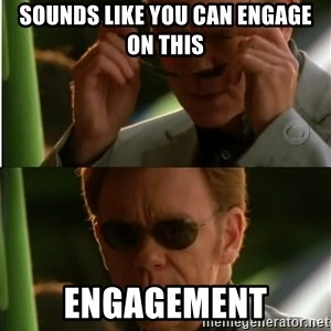Csi - Sounds like you can engage on this Engagement