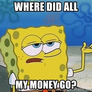 I'll have you know Spongebob - Where did all my money go?
