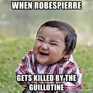 Niño Malvado - Evil Toddler - When Robespierre gets killed by the guillotine