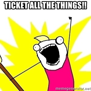 X ALL THE THINGS - ticket all the things!!