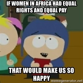 Craig would be so happy - If women in africa had equal rights and equal pay that would make us so happy