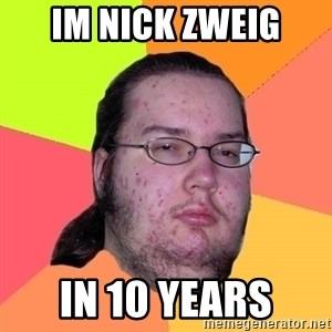 Butthurt Dweller - Im Nick Zweig in 10 years