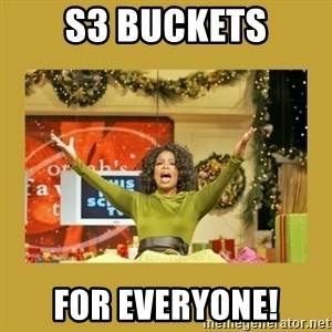 Oprah You get a - S3 buckets for everyone!