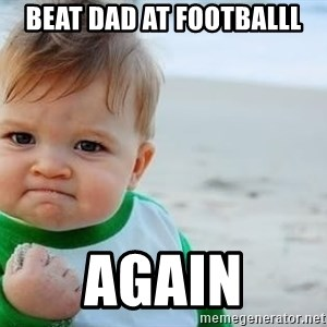 fist pump baby - Beat Dad at footballl Again