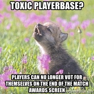 Baby Insanity Wolf - Toxic Playerbase? Players can no longer vot for themselves on the end of the match awards screen