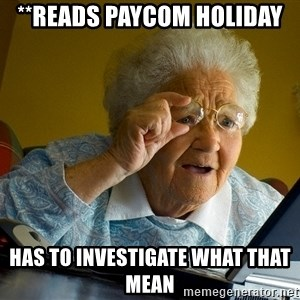 Internet Grandma Surprise - **Reads Paycom holiday Has to investigate what that mean