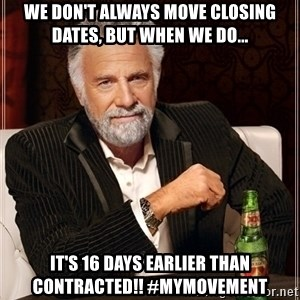 Dos Equis Guy gives advice - we don't always move closing dates, but when we do... it's 16 days earlier than contracted!! #mymovement