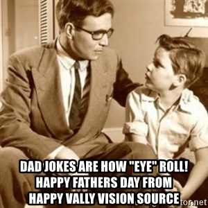 "father son  - dad jokes are how ""eye"" roll!    Happy Fathers Day from              Happy Vally Vision Source"