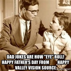 "father son  - Dad jokes are how ""eye"" roll!        Happy Father's Day from          Happy Valley Vision Source"