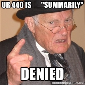 "Angry Old Man - ur 440 is       ""summarily"" denied"