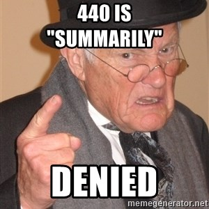 "Angry Old Man - 440 is                ""summarily"" denied"