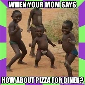 african kids dancing - when your mom says how about pizza for diner?
