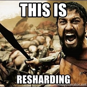 This Is Sparta Meme - THIS IS RESHARDING