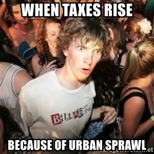 Sudden clarity clarence - When taxes rise Because of Urban Sprawl