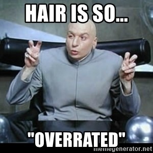 "dr. evil quotation marks - hair is so... ""overrated"""