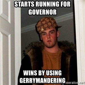Scumbag Steve - Starts Running for governor WIns by using gerrymandering