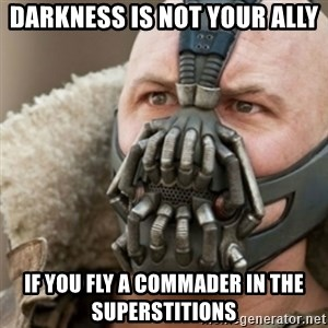 Bane - Darkness is not your Ally If you fly a Commader in the Superstitions