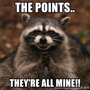 evil raccoon - The Points.. THEY'RE ALL MINE!!