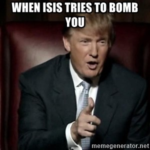 Donald Trump - when isis tries to bomb you