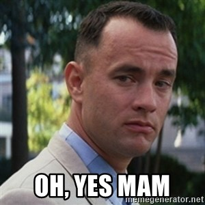 forrest gump - Oh, Yes mam