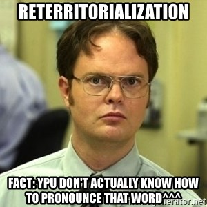 Dwight Schrute - reterritorialization fact: ypu don't actually know how to pronounce that word^^^