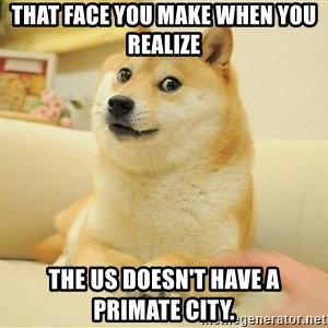 so doge - that face you make when you realize  the us doesn't have a primate city.