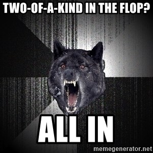 Insanity Wolf - Two-of-a-kind in the flop? All in