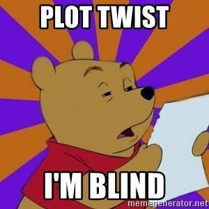 Skeptical Pooh - PLOT TWIST I'm blind