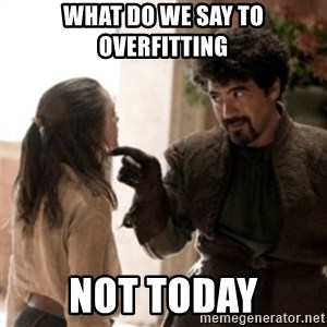 Not today arya - What do we say to Overfitting Not Today