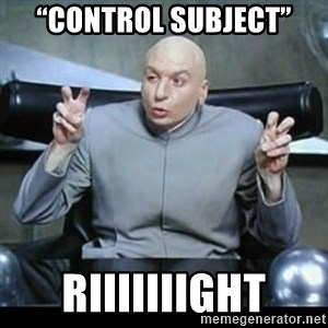 "dr. evil quotation marks - ""Control subject"" Riiiiiiight"