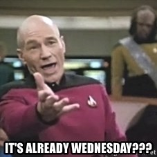Captain Picard - It's already Wednesday???
