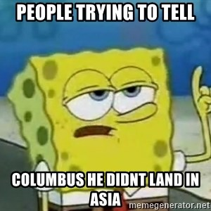 Tough Spongebob - people trying to tell columbus he didnt land in Asia