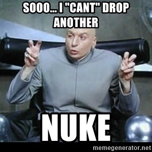 "dr. evil quotation marks - SOOO... I ""cant"" drop another Nuke"