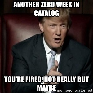 Donald Trump - another zero week in catalog You're fired. not really but maybe