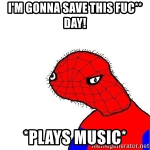 spoderman - I'm gonna save this Fuc** day! *plays music*