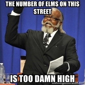 Rent Is Too Damn High - The number of elms on this street is too damn high