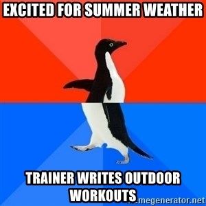 Socially Awesome Awkward Penguin - Excited for summer weather trainer writes outdoor workouts