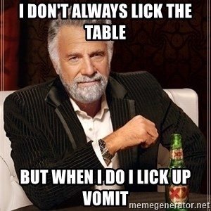 Dos Equis Guy gives advice - I don't always lick the table but when i do i lick up vomit