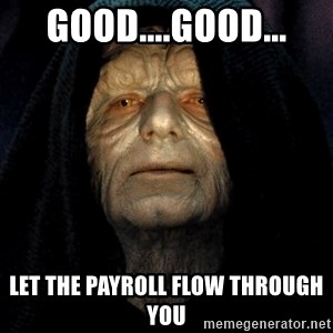 Star Wars Emperor - Good....Good... Let the payroll flow through you
