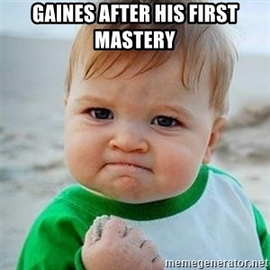Victory Baby - Gaines after his first Mastery