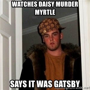 Scumbag Steve - Watches Daisy murder Myrtle Says it was gatsby