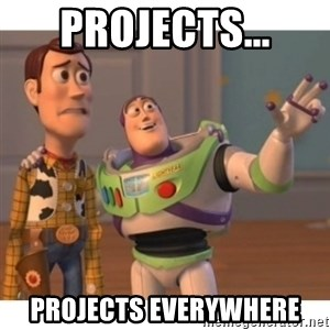 Toy story - projects... projects everywhere