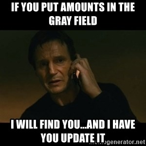 liam neeson taken - If you put amounts in the gray field I will find you...and I have you update it