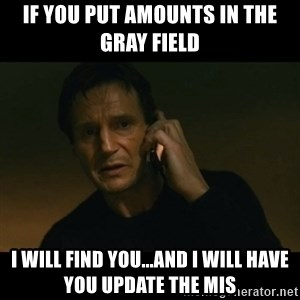 liam neeson taken - If you put amounts in the gray field I will find you...and I will have you update the MIS